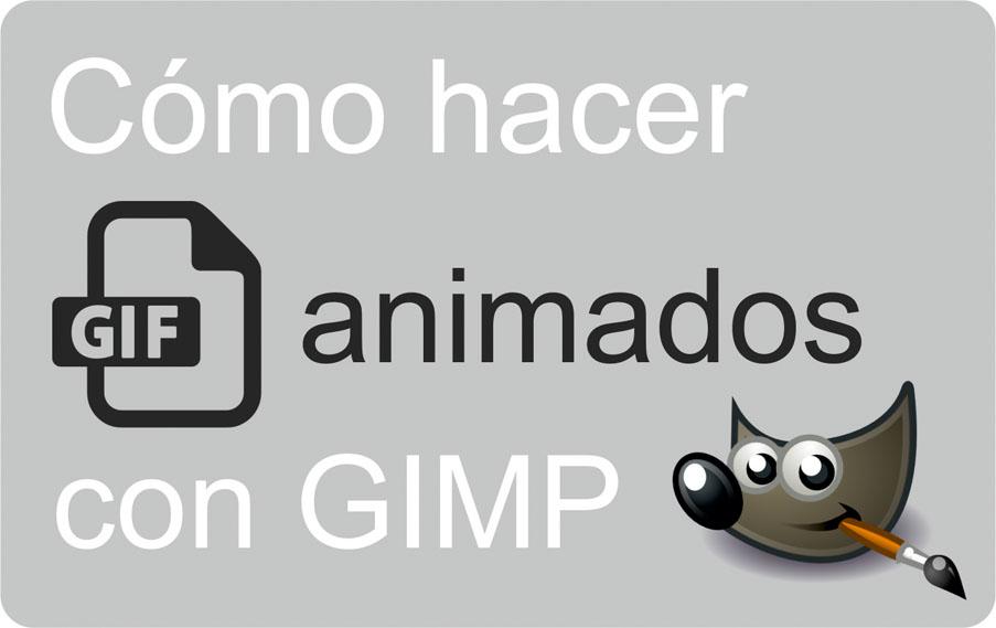 Hacer GIFs con GIMP